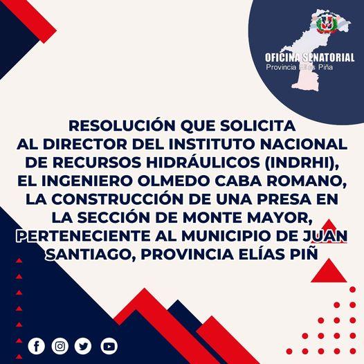 Resolución que solicita al director del INDRHI, el ingeniero Olmedo Caba Romano, la construcción de una presa en la sección de Monte Mayor, perteneciente al municipio de Juan Santiago de la provincia Elías Piña.